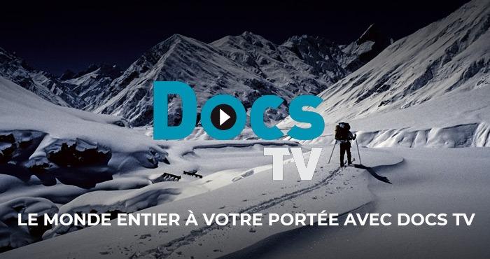 LE MONDE ENTIER À VOTRE PORTÉE AVEC DOCS TV